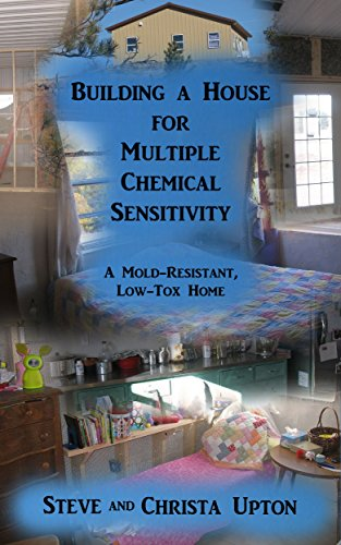 Building a House for Multiple Chemical Sensitivity: A Mold-Resistant, Low-Tox Home Book Cover